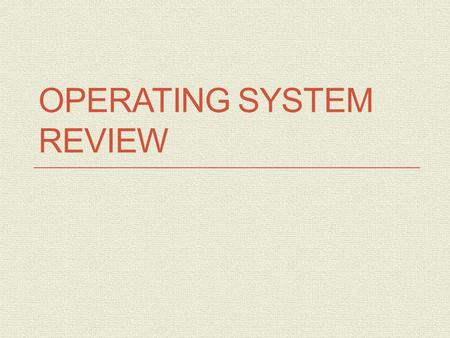 OPERATING SYSTEM REVIEW. System Software The programs that control and maintain the operation of the computer and its devices The two parts of system.