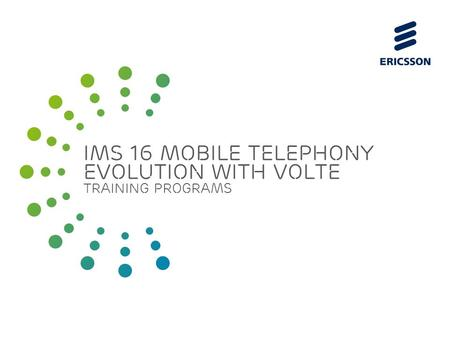 Slide title 70 pt CAPITALS Slide subtitle minimum 30 pt IMS 16 Mobile Telephony Evolution with volte training programs.