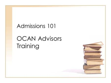 Admissions 101 OCAN Advisors Training. The College Search Process Choosing the right college is a process that students can start as early as middle school.