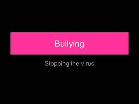 Bullying Stopping the virus. By the end of the lesson you will… Know –…what cyberbullying is Understand –…what impact it can have –…why the 'two Cs' are.