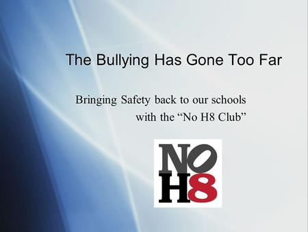 "The Bullying Has Gone Too Far Bringing Safety back to our schools with the ""No H8 Club"" Bringing Safety back to our schools with the ""No H8 Club"""