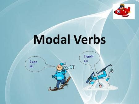Modal Verbs cancouldmaymightwill wouldmustshallshouldought to Here's a list of the modal verbs in English: Modals are different from normal verbs: 1: