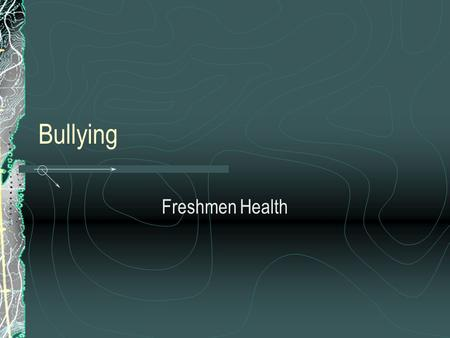Bullying Freshmen Health. Dateline-BullyingDateline-Bullying 5 min.