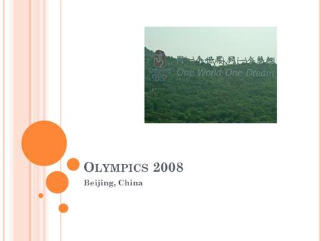 O LYMPICS 2008 Beijing, China. O LYMPICS 2008 Start building Over $40 billion spent New stadiums Sporting facilities Massive new airport terminal.