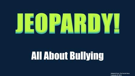 All About Bullying Adapted from: The Puzzle Piece Counselor © 2014.