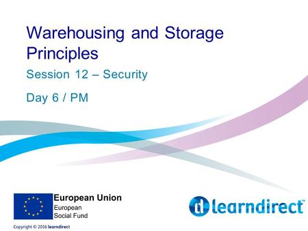Warehousing and Storage Principles Session 12 – Security Day 6 / PM.