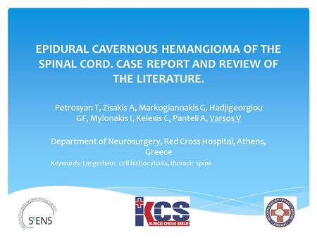 EPIDURAL CAVERNOUS HEMANGIOMA OF THE SPINAL CORD. CASE REPORT AND REVIEW OF THE LITERATURE. Petrosyan T, Zisakis A, Markogiannakis G, Hadjigeorgiou GF,