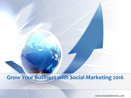 Grow Your Business with Social Marketing 2016 www.imobdevtech.com.