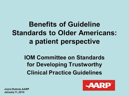Benefits of Guideline Standards to Older Americans: a patient perspective IOM Committee on Standards for Developing Trustworthy Clinical Practice Guidelines.