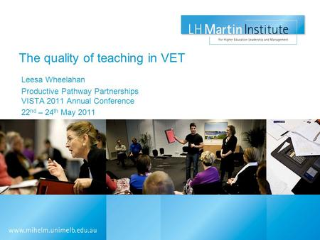 The quality of teaching in VET Leesa Wheelahan Productive Pathway Partnerships VISTA 2011 Annual Conference 22 nd – 24 th May 2011.