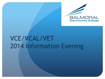 VCE/VCAL/VET 2014 Information Evening. Keep your feet on the ground!! Get organised!!! Plan to use time effectively. Do your homework & study. Meet commitments.