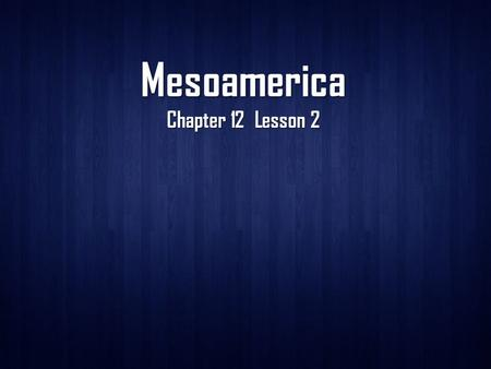 Mesoamerica Chapter 12 Lesson 2. Geography of a Mountain Empire A Land of Diverse Terrain The Central Andes region in South America is geographically.