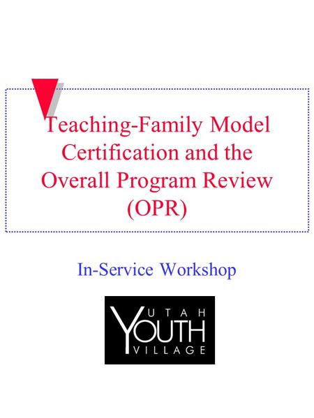Teaching-Family Model Certification and the Overall Program Review (OPR) In-Service Workshop.