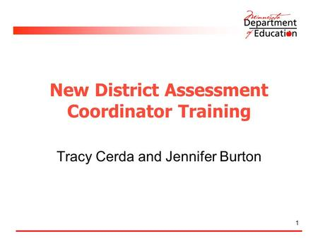 New District Assessment Coordinator Training Tracy Cerda and Jennifer Burton 1.