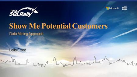Show Me Potential Customers Data Mining Approach Leila Etaati.