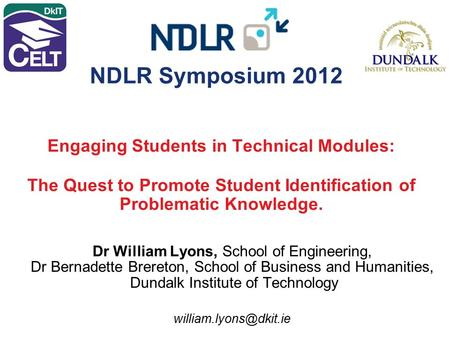 Engaging Students in Technical Modules: The Quest to Promote Student Identification of Problematic Knowledge. Dr William Lyons, School of Engineering,