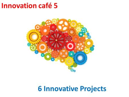 Innovation café 5 6 Innovative Projects. 6 Awarded Projects 1. The Citizens Foundation 2. Mother Child Education Program 3. Small holders Farmers Rural.