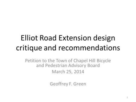 Elliot Road Extension design critique and recommendations Petition to the Town of Chapel Hill Bicycle and Pedestrian Advisory Board March 25, 2014 Geoffrey.