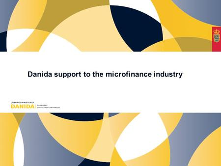 Danida support to the microfinance industry. Overall objectives of Denmark's development cooperation Overall objective To combat poverty and promote human.