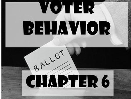 Voter Behavior Chapter 6.
