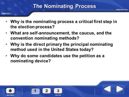 CHAPTER 7 The Nominating Process Why is the nominating process a critical first step in the election process? What are self-announcement, the caucus, and.