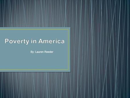 By: Lauren Reeder. The global issue I researched was Poverty in America.