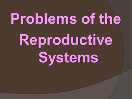 Problems of the Reproductive Systems. Male Reproductive Problems 1. Inguinal Hernia- part of intestine pushes into the abdominal wall near the top of.