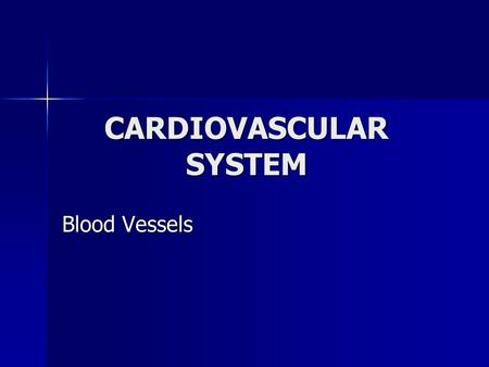 CARDIOVASCULAR SYSTEM Blood Vessels. BLOOD VESSELS Arteries function to carry blood away from heart Arteries function to carry blood away from heart The.
