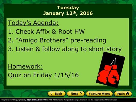 "Tuesday January 12 th, 2016 Today's Agenda: 1.Check Affix & Root HW 2.""Amigo Brothers"" pre-reading 3.Listen & follow along to short story Homework: Quiz."