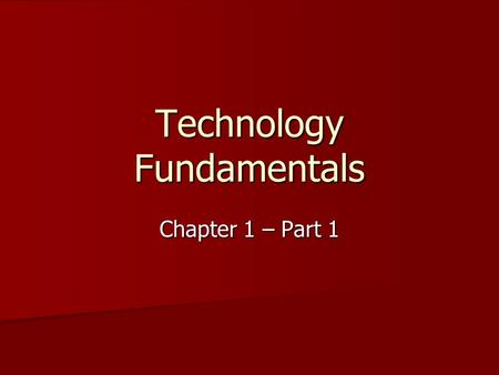 Technology Fundamentals Chapter 1 – Part 1. What is Technology? Technology consists of processes and knowledge that people use to extend human abilities.