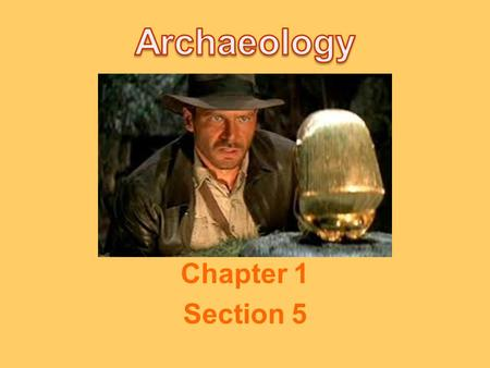 Chapter 1 Section 5. What is archaeology? Archaeology is the study of remains of past human life—which began 500 years ago. Archaeologists study artifacts.