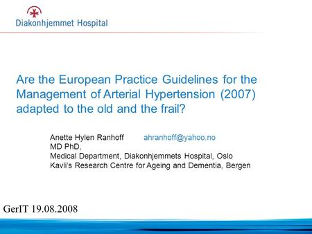 Are the European Practice Guidelines for the Management of Arterial Hypertension (2007) adapted to the old and the frail? Anette Hylen