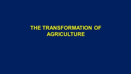 THE TRANSFORMATION OF AGRICULTURE. Agriculture also has transformed!!