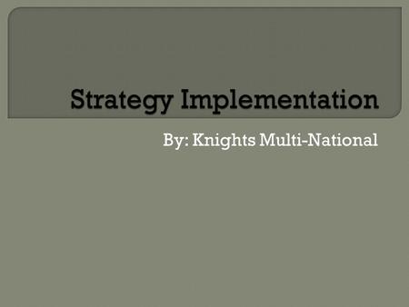"By: Knights Multi-National.  ""The process of providing goods and services in accord with a plan of action"""