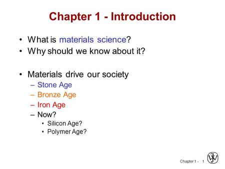 Chapter 1 - 1 Chapter 1 - Introduction What is materials science? Why should we know about it? Materials drive our society –Stone Age –Bronze Age –Iron.