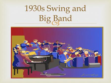  1930s Swing and Big Band. Things we'll be looking at today… The Great Depression as background Dichotomy between rural and urban culture Impact of Harlem.