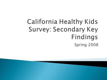 Spring 2008. ABOUT THE CHKS  SPONSOR California Department of Education  Anonymous, voluntary, confidential student self- report, comprehensive health.