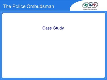 The Police Ombudsman Case Study. What does the Police Ombudsman's Office do?  The Police Ombudsman's Office investigates complaints about the PSNI 