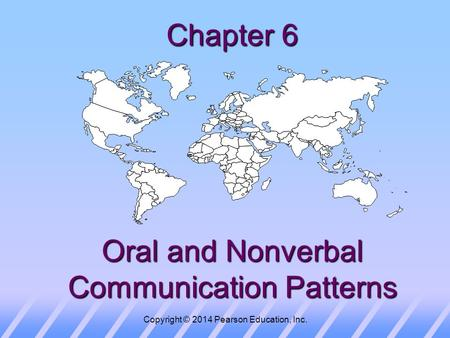 Copyright © 2014 Pearson Education, Inc. Chapter 6 Oral and Nonverbal Communication Patterns.
