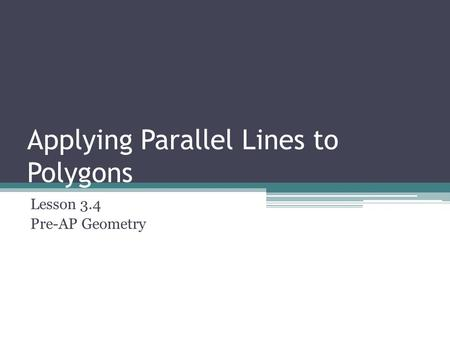 Applying Parallel Lines to Polygons Lesson 3.4 Pre-AP Geometry.