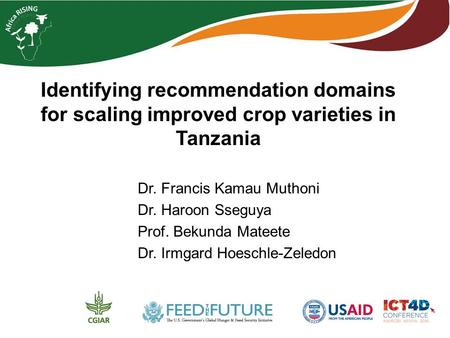 Identifying recommendation domains for scaling improved crop varieties in Tanzania Dr. Francis Kamau Muthoni Dr. Haroon Sseguya Prof. Bekunda Mateete Dr.