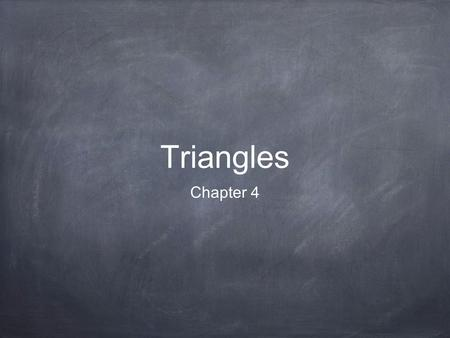 Triangles Chapter 4. 1 2 3 45 What is the sum of the angles inside a triangle? 180º? Prove it m Given A B C Angle Addition Postulate/Definition of a Straight.