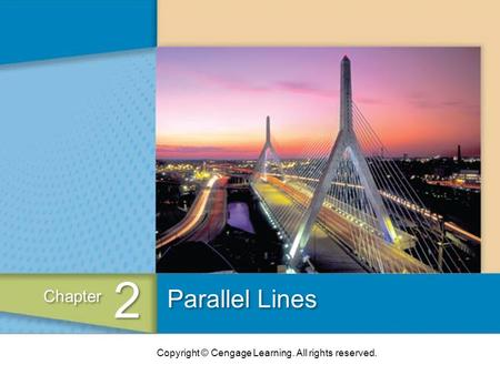 Copyright © Cengage Learning. All rights reserved. Parallel Lines 2 2 Chapter.