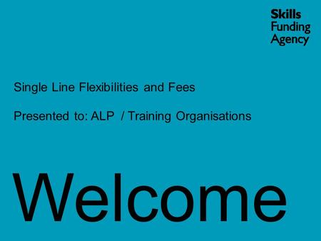Welcome Single Line Flexibilities and Fees Presented to: ALP / Training Organisations.
