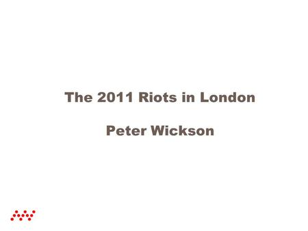 The 2011 Riots in London Peter Wickson. Time Line  August 4, 2011 - Police investigating gun crime in the black community shoot 29- year-old Mark Duggan.