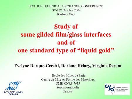 "Study of some gilded film/glass interfaces and of one standard type of ""liquid gold"" XVI ICF TECHNICAL EXCHANGE CONFERENCE 9 th -12 th October 2004 Karlovy."