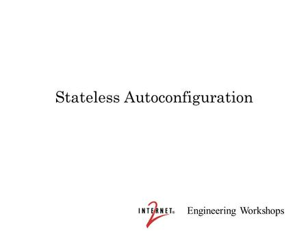 Engineering Workshops Stateless Autoconfiguration.