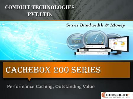 Cachebox 200 Series Performance Caching, Outstanding Value CONDUIT TECHNOLOGIES PVT.LTD.