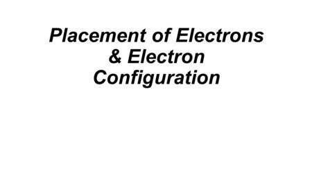 Placement of Electrons & Electron Configuration. Electron's role in reactivity Chemical bonds (when two or more atoms join together) are formed by either.