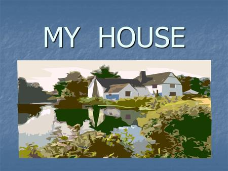MY HOUSE. Rooms in the house You can see many rooms in the house: a living-room, a bedroom, a children room, a bathroom, a dining-room, a cabinet, a kitchen,